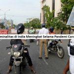 Tingkat Kriminalitas di India Meningkat Selama Pandemi Corona Virus